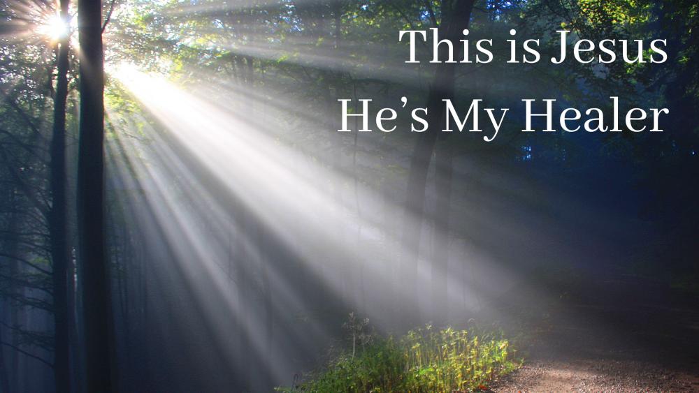 This is Jesus - He\'s My Healer