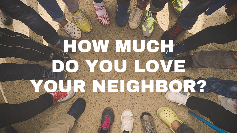 How Much Do You Love Your Neighbor? Image