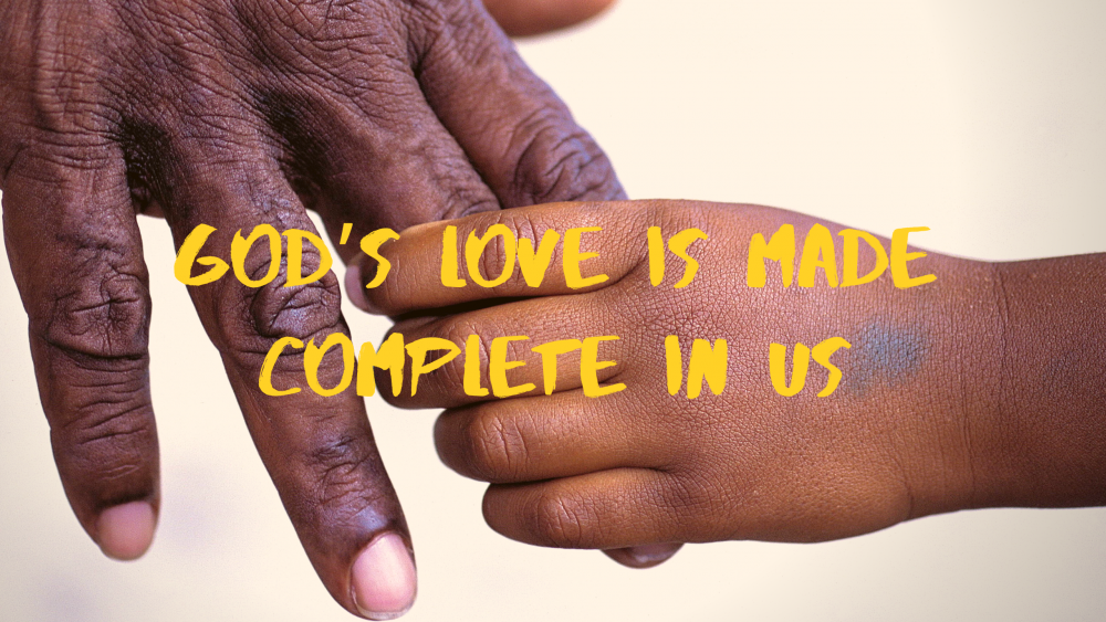 God\'s Love is Made Complete in us Image