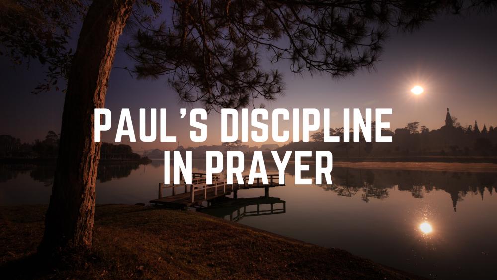 Paul\'s Discipline in Prayer