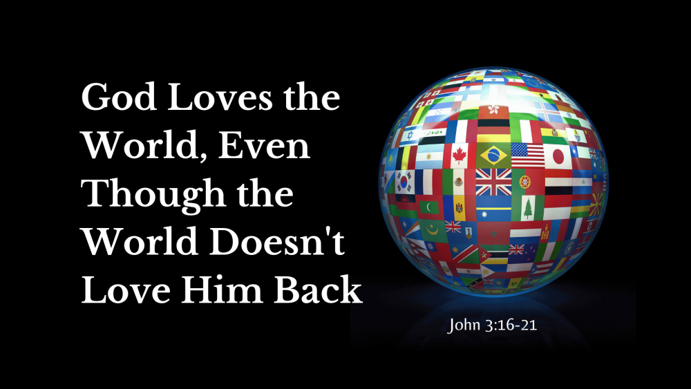 God Loves the World, Even Though the World Doesn\'t Love Him Back Image